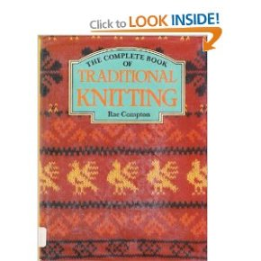 The Complete Book of Traditional Knitting [Hardcover], Rae Compton